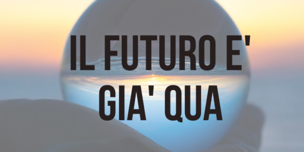 Il futuro è già qua