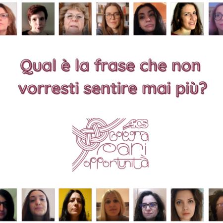 Qual è la frase che non vorresti sentire mai più? – Campagna AICS Bologna in occasione dell'8 marzo